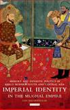 Imperial Identity in the Mughal Empire : Memory and Dynastic Politics in Early Modern South and Central Asia, Lisa Balabanlilar, 1848857268