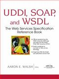 UDDI, SOAP and WSDL : The Web Services Specification Reference Book, Walsh, Aaron E., 0130857262