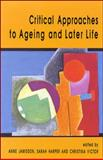 Critical Approaches to Ageing and Later Life, Jamieson, Anne and Harper, Sarah, 0335197264