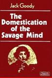The Domestication of the Savage Mind, Goody J, 0521217261