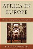 Africa in Europe Vol. 1 : Antiquity into the Age of Global Exploration, Goodwin, Stefan, 0739117262