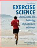 Exercise Science : Understanding and Evaluating Physical Fitness and Health, Rosenberg, Warren and Cullen, Ciaran, 0757557260