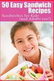 50 Easy Sandwich Recipes, Sherrie Le Masurier, 147810726X