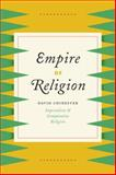 Empire of Religion : Imperialism and Comparative Religion, Chidester, David, 022611726X