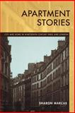 Apartment Stories - City and Home in Nineteenth Century Paris and London, Marcus, Sharon, 0520217268