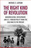 The Right Kind of Revolution, Michael E. Latham, 0801477263