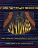 Cloth Only Wears to Shreds : Textiles and Photographs from the Beier Collection, John Pemberton, Ulli Beier, Rowland O. Abiodun, 0914337262