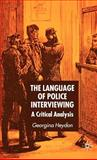 The Language of Police Interviewing : A Critical Analysis, Heydon, Georgina, 1403917264