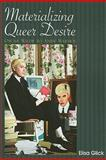 Queer Desire : Oscar Wilde to Andy Warhol, Glick, Elisa, 1438427263