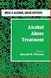 Alcohol Abuse Treatment, Ronald R. Watson, 1461267269