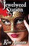 Jewelweed Station, Kim Antieau, 146805726X