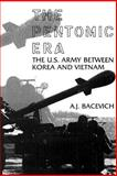 The Pentomic Era: the U. S. Army Between Korea and Vietnam, A. J. Bacevich, 1478267267