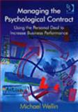 Managing the Psychological Contract : Using the Personal Deal to Increase Performance, Wellin, Michael, 056608726X