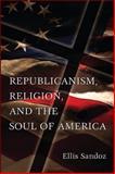 Republicanism, Religion, and the Soul of America, Sandoz, Ellis, 0826217265