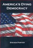 America's Dying Democracy, Steven Porter, 0962537268