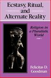 Ecstasy, Ritual, and Alternate Reality : Religion in a Pluralistic World, Goodman, Felicitas D., 0253207266