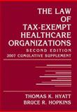 The Law of Tax-Exempt Healthcare Organizations : 2007 Cumulative Supplement, Hyatt, Thomas K. and Hopkins, Bruce R., 047179726X
