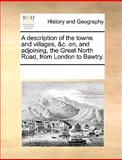 A Description of the Towns and Villages, and C on, and Adjoining, the Great North Road, from London to Bawtry, See Notes Multiple Contributors, 1170257267