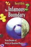 The Infamous Boundary : Seven Decades of Heresy in Quantum Physics, Wick, David and Faris, William, 0387947264