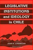 Legislative Institutions and Ideology in Chile, Londregan, John B., 0521037263