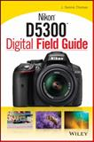 Nikon D5300 Digital Field Guide, J. Dennis Thomas, 1118867262