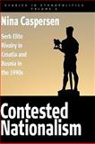 Contested Nationalism : Serb Elite Rivalry in Croatia and Bosnia in the 1990s, Caspersen, Nina, 1845457269