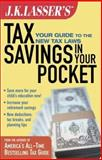 J. K. Lasser's Tax Savings in Your Pocket : Your Guide to the New Tax Laws, Lasser, J. K., 0471227269