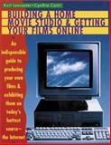 Building a Home Movie Studio and Getting Your Films Online, Kurt Lancaster and Cynthia Conti, 0823077268