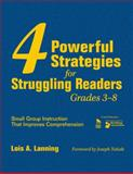 4 Powerful Strategies for Struggling Readers, Grades 3-8 : Small Group Instruction That Improves Comprehension, Lanning, Lois A., 1412957265