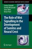 The Role of Wnt Signalling in the Development of Somites and Neural Crest, Allen, Steve and Schmidt, Corina, 3540777261