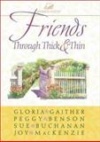 Friends Through Thick and Thin, Gloria Gaither and Peggy Benson, 0310217261
