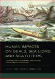 Human Impacts on Seals, Sea Lions, and Sea Otters : Integrating Archaeology and Ecology in the Northeast Pacific, Braje, Todd J. and Rick, Torben C., 0520267265