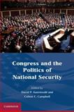 Congress and the Politics of National Security, Auerswald, David P. and Campbell, Colton C., 0521187265