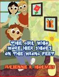 The Girl Who Wore Her Shoes on the Wrong Feet, Julienne R. Holmes, 1462687261