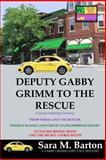 Deputy Gabby Grimm to the Rescue, Ms. Sara M. Barton, 1500297267