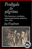 Prodigals and Pilgrims : The American Revolution against Patriarchal Authority 1750-1800, Fliegelman, Jay, 0521317266