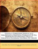 Giunte E Correzioni Inedite Alla Bibliografica Dantesc, Guido Biagi and Paul Colomb De Batines, 1141817268