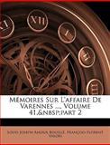 Mémoires Sur L'Affaire de Varennes, Louis Joseph Amour Bouill and Louis Joseph Amour Bouillé, 1147237263