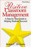 Positive Classroom Management : A Step-by-Step Guide to Helping Students Succeed, Di Giulio, Robert C., 1412937264