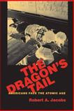 The Dragon's Tail : American Nuclear Narratives, Jacobs, Robert, 1558497269