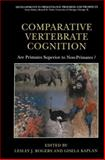 Comparative Vertebrate Cognition : Are Primates Superior to Non-Primates?, Rogers, Lesley J. and Kaplan, Gisela T., 0306477270
