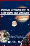 Science and Art of Global Conflict Resolution and Crisis Management, Imran Ibad, 0595257275