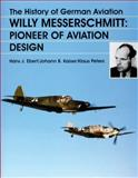 Willy Messerschmitt, Pioneer of Aviation Design, Hans J. Ebert and Johann B. Kaiser, 0764307274