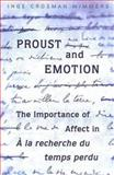 Proust and Emotion : The Importance of Affect in a la Recherche du Temps Perdu, Wimmers, Inge Crosman, 0802087272