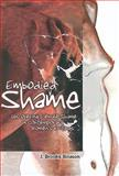 Embodied Shame : Uncovering Female Shame in Contemporary Women's Writings, Bouson, J. Brooks, 1438427271