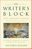 On Writer's Block : Removing the Barriers to Creativity, Nelson, Victoria, 0395647274