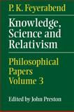 Knowledge, Science and Relativism, Feyerabend, P. K., 0521057272