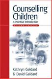 Counselling Children : A Practical Introduction, Geldard, David and Geldard, Kathryn, 0761947272