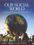 Our Social World : Condensed Version, Ballantine, Jeanne H. and Roberts, Keith A., 141298727X