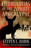 Chihuahuas of the Zombie Apocalypse, Steven Hawk, 1493557270